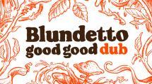 Blundetto 'Good Good Dub' à paraître