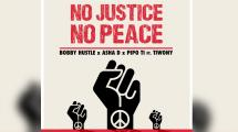 'No justice, No peace' : Bobby Hustle x Asha D x Tiwony x Pipo T