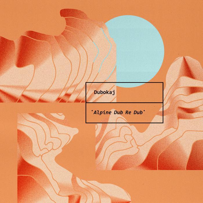 Dubokaj : 'Alpine Dub Re Dub' l'album