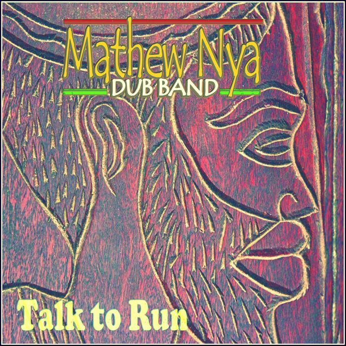 Mathew Nya Dub Band : 'Talk to Run' l'album