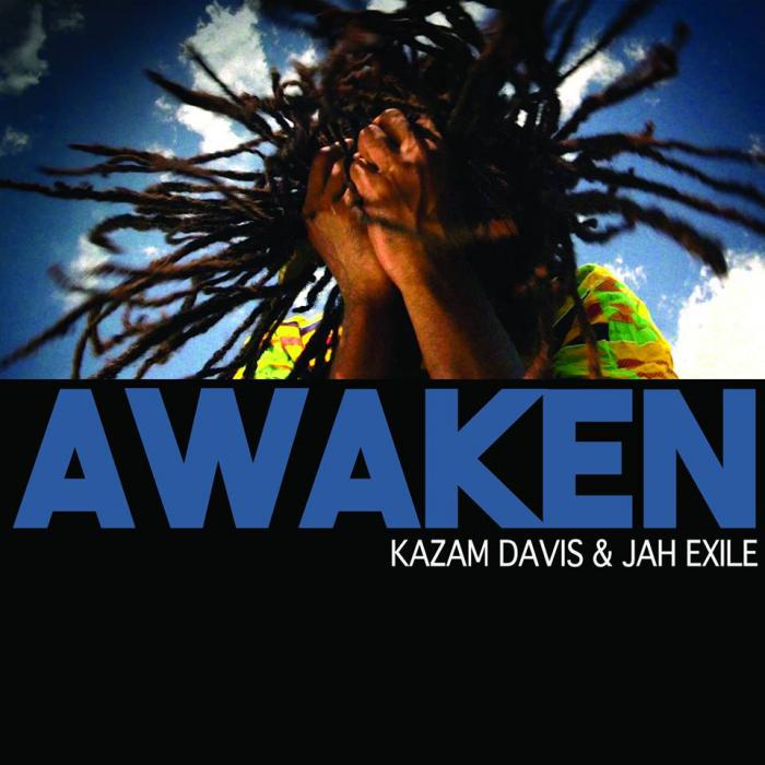 Kazam Davis & Jah Exile : 'Awaken'