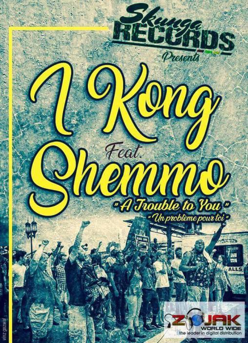 I Kong ft. Shemmo : 'A Trouble to You' le clip