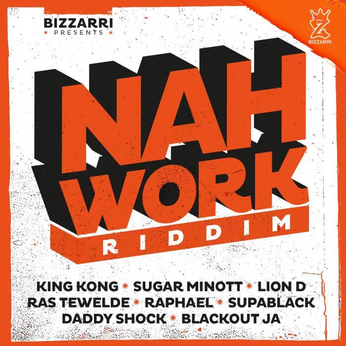 Nah Work Riddim par Bizzarri Records