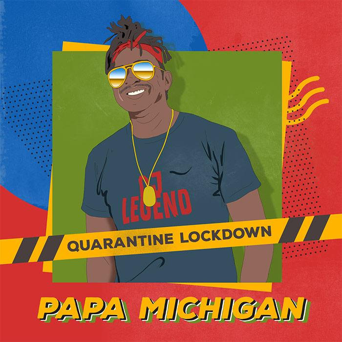 Papa Michigan 'Quarantine Lockdown'