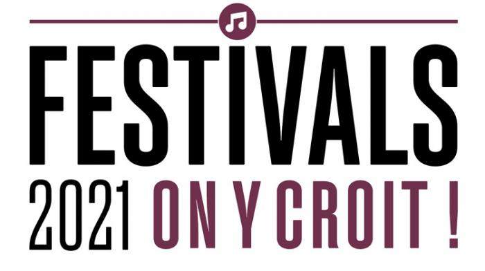 Festivals 2021 : On y croit !!!