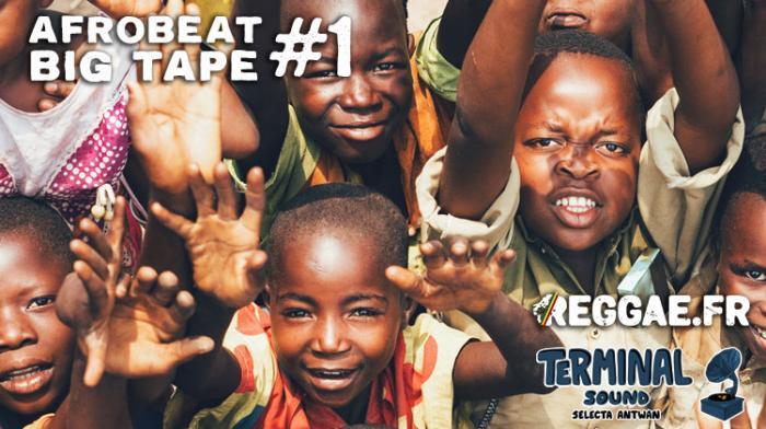 Reggae.fr vous offre l'Afrobeat Big Tape #1