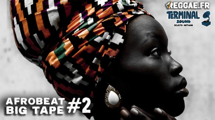 Reggae.fr vous offre l'Afrobeat Big Tape #2